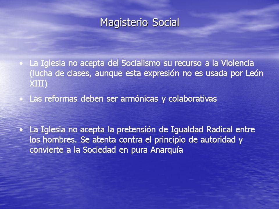 Magisterio Social La Iglesia no acepta del Socialismo su recurso a la Violencia (lucha de clases, aunque esta expresión no es usada por León XIII) Las