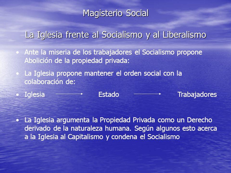 Magisterio Social La Iglesia frente al Socialismo y al Liberalismo Ante la miseria de los trabajadores el Socialismo propone Abolición de la propiedad