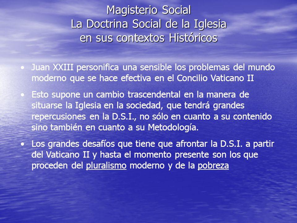 Magisterio Social La Doctrina Social de la Iglesia en sus contextos Históricos Juan XXIII personifica una sensible los problemas del mundo moderno que