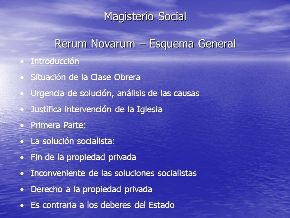 Magisterio Social Rerum Novarum – Esquema General Introducción Situación de la Clase Obrera Urgencia de solución, análisis de las causas Justifica int