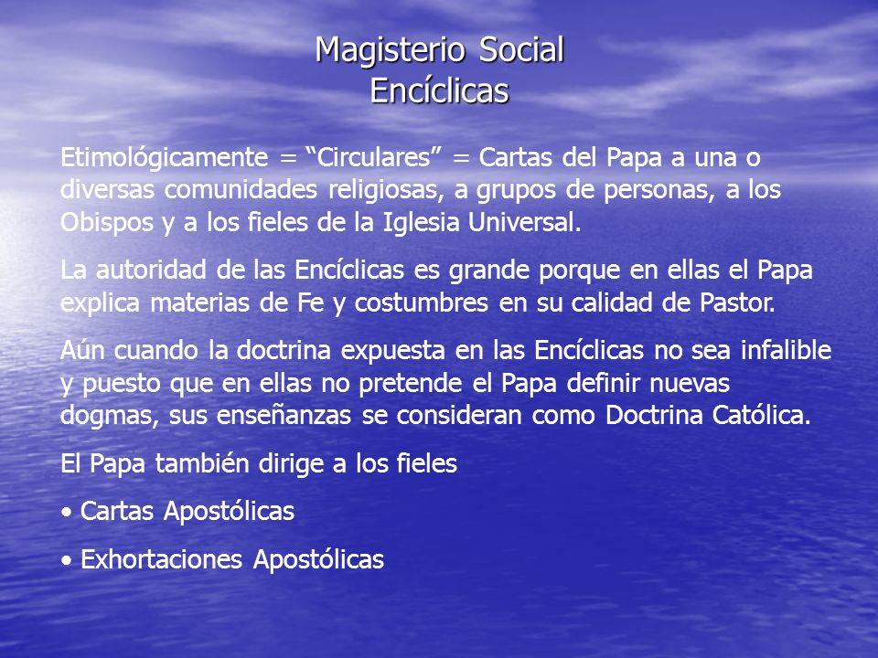 Magisterio Social Encíclicas Etimológicamente = Circulares = Cartas del Papa a una o diversas comunidades religiosas, a grupos de personas, a los Obis