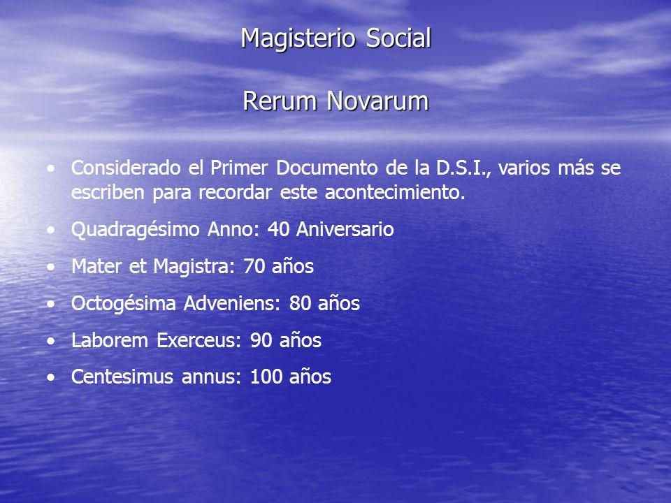 Magisterio Social Rerum Novarum Considerado el Primer Documento de la D.S.I., varios más se escriben para recordar este acontecimiento. Quadragésimo A