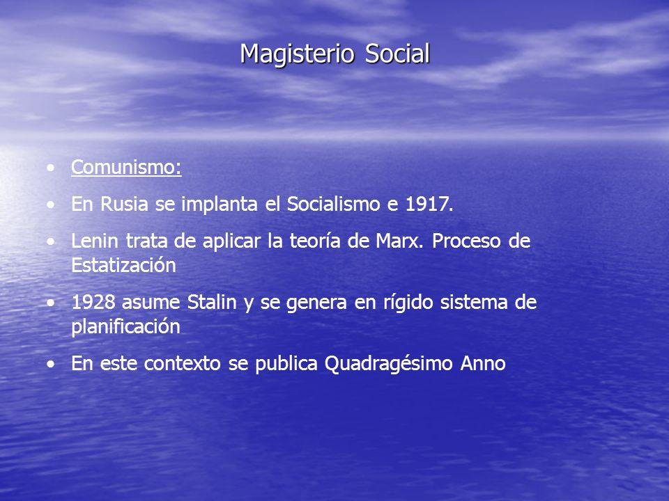 Magisterio Social Comunismo: En Rusia se implanta el Socialismo e 1917. Lenin trata de aplicar la teoría de Marx. Proceso de Estatización 1928 asume S