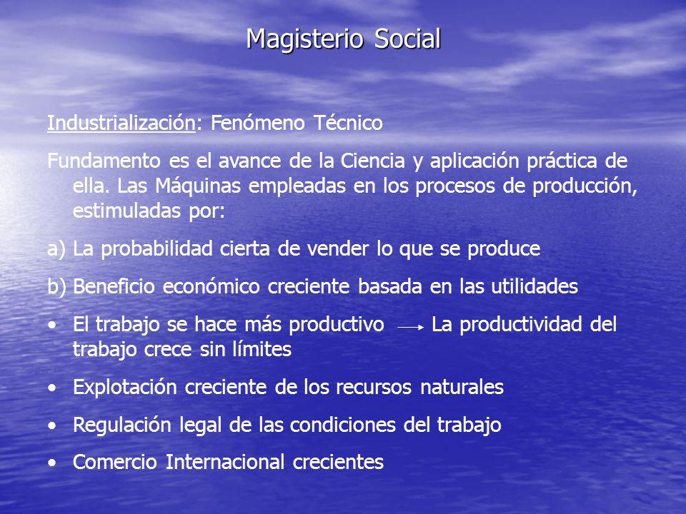 Magisterio Social Industrialización: Fenómeno Técnico Fundamento es el avance de la Ciencia y aplicación práctica de ella. Las Máquinas empleadas en l