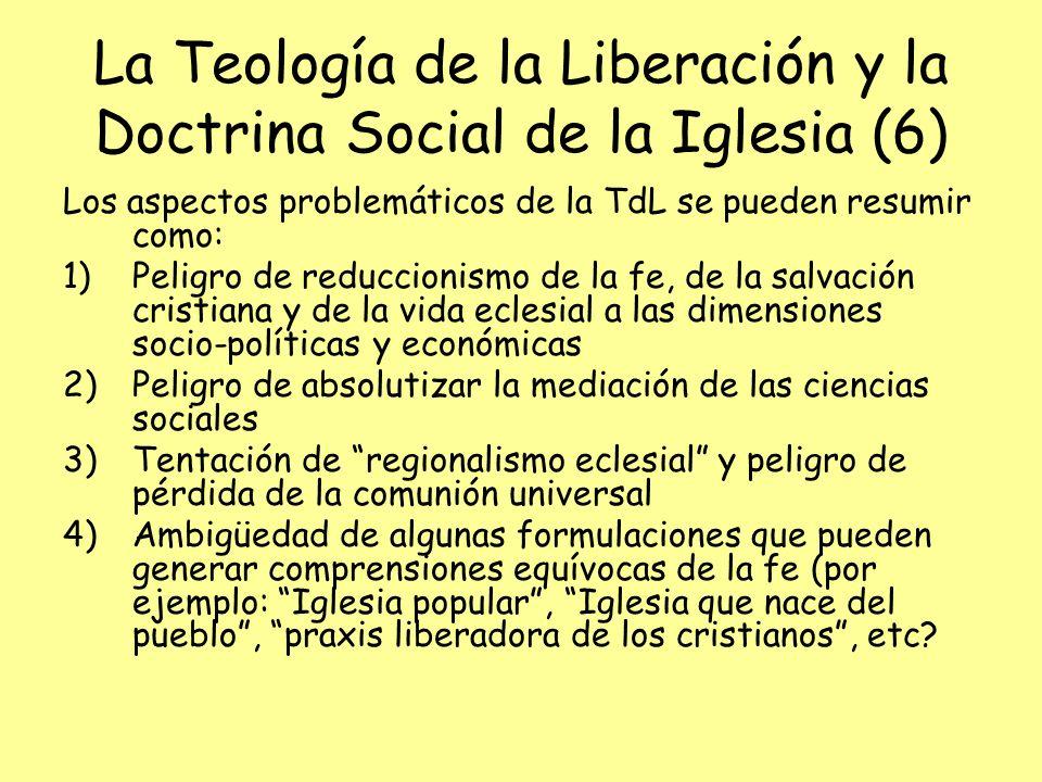 La Teología de la Liberación y la Doctrina Social de la Iglesia (6) Los aspectos problemáticos de la TdL se pueden resumir como: 1)Peligro de reduccio
