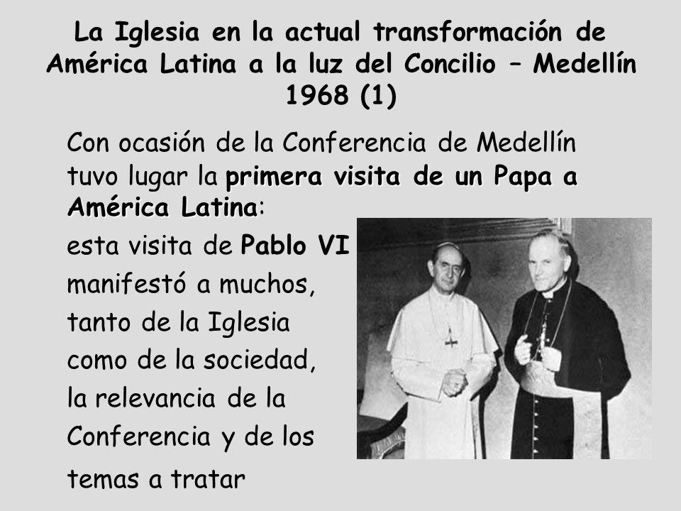 La Iglesia en la actual transformación de América Latina a la luz del Concilio – Medellín 1968 (1) primera visita de un Papa a América Latina Con ocas