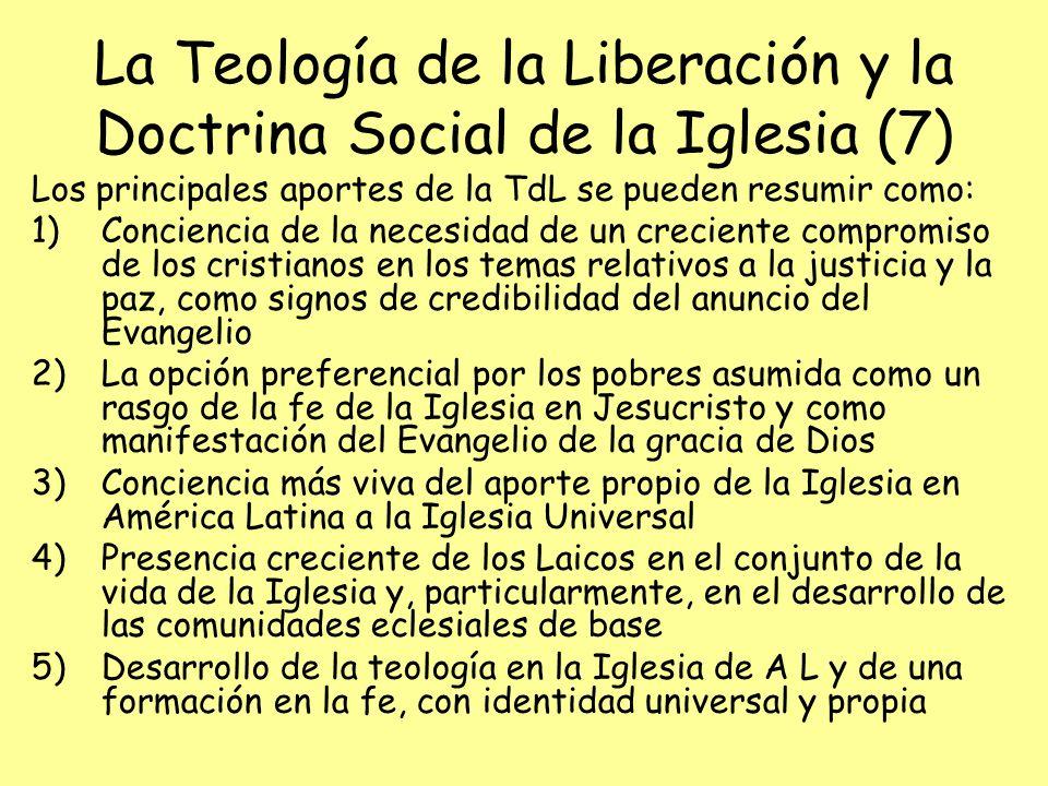 La Teología de la Liberación y la Doctrina Social de la Iglesia (7) Los principales aportes de la TdL se pueden resumir como: 1)Conciencia de la neces