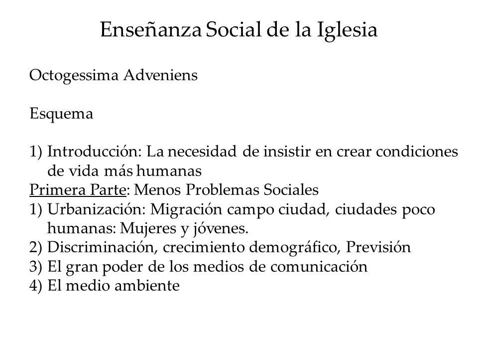 Enseñanza Social de la Iglesia Octogessima Adveniens Esquema 1)Introducción: La necesidad de insistir en crear condiciones de vida más humanas Primera