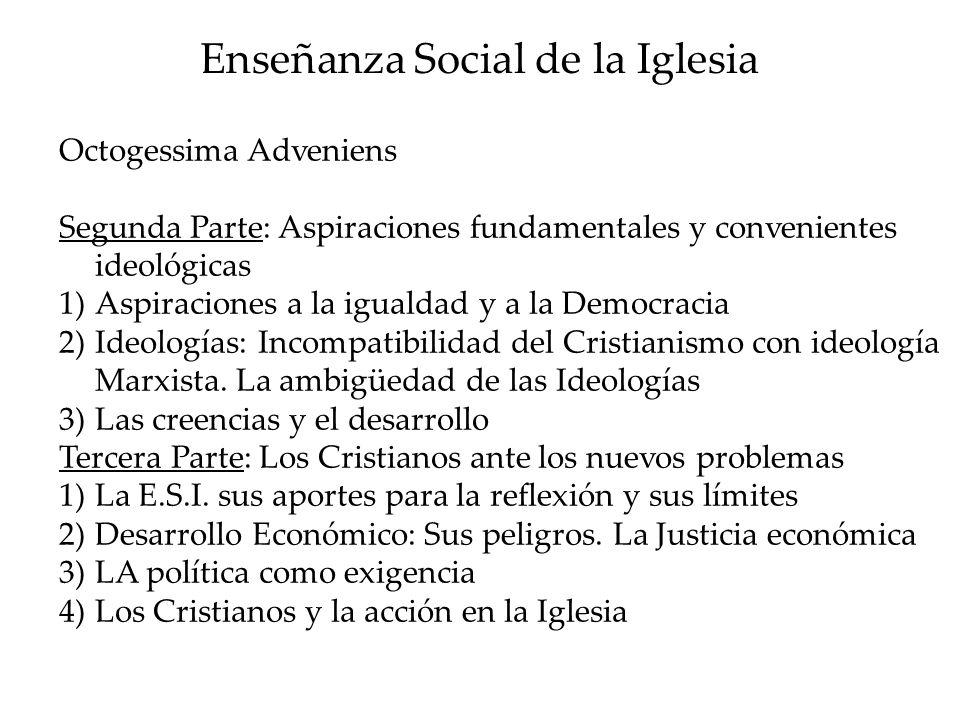 Enseñanza Social de la Iglesia Octogessima Adveniens Segunda Parte: Aspiraciones fundamentales y convenientes ideológicas 1)Aspiraciones a la igualdad