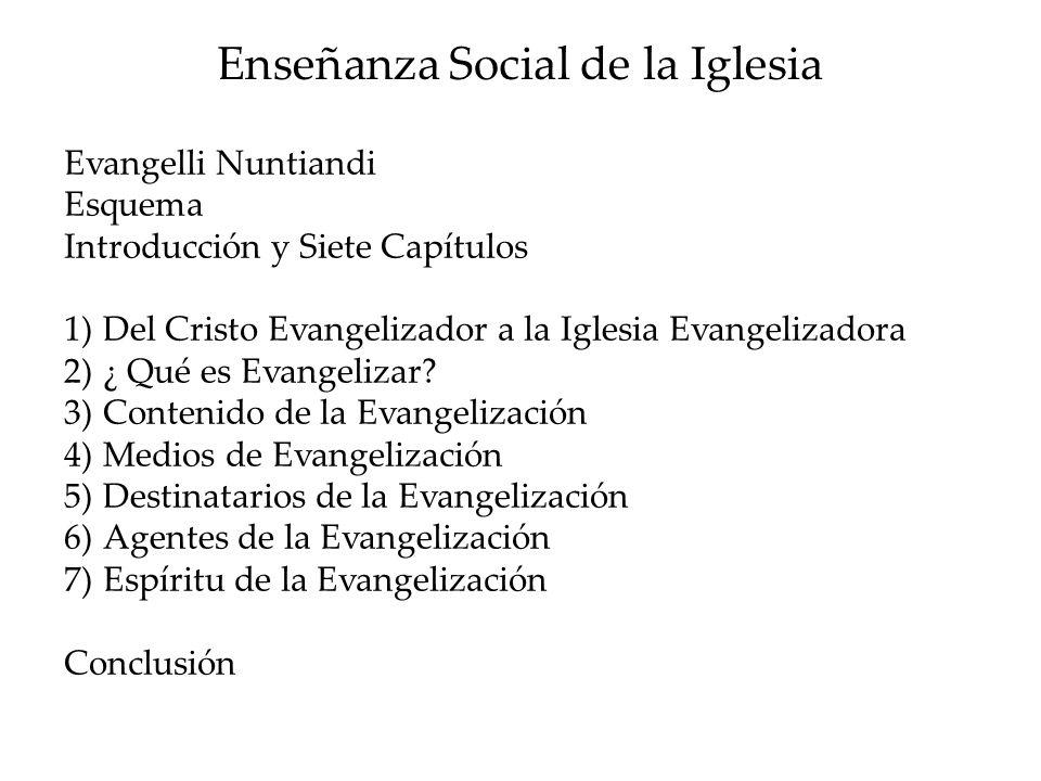 Enseñanza Social de la Iglesia Evangelli Nuntiandi Esquema Introducción y Siete Capítulos 1)Del Cristo Evangelizador a la Iglesia Evangelizadora 2)¿ Q