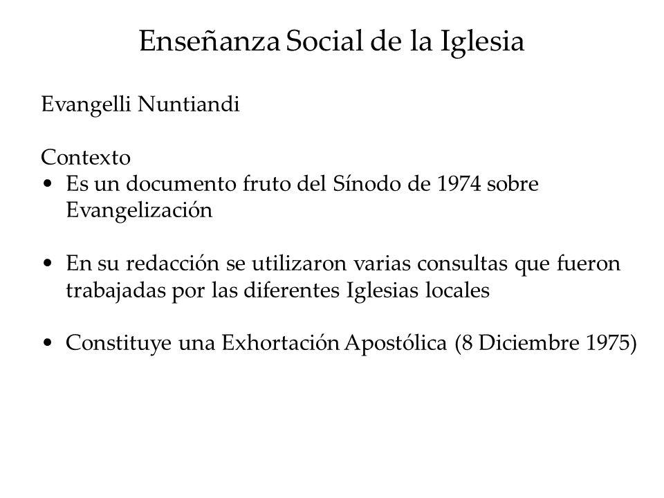 Enseñanza Social de la Iglesia Evangelli Nuntiandi Contexto Es un documento fruto del Sínodo de 1974 sobre Evangelización En su redacción se utilizaro