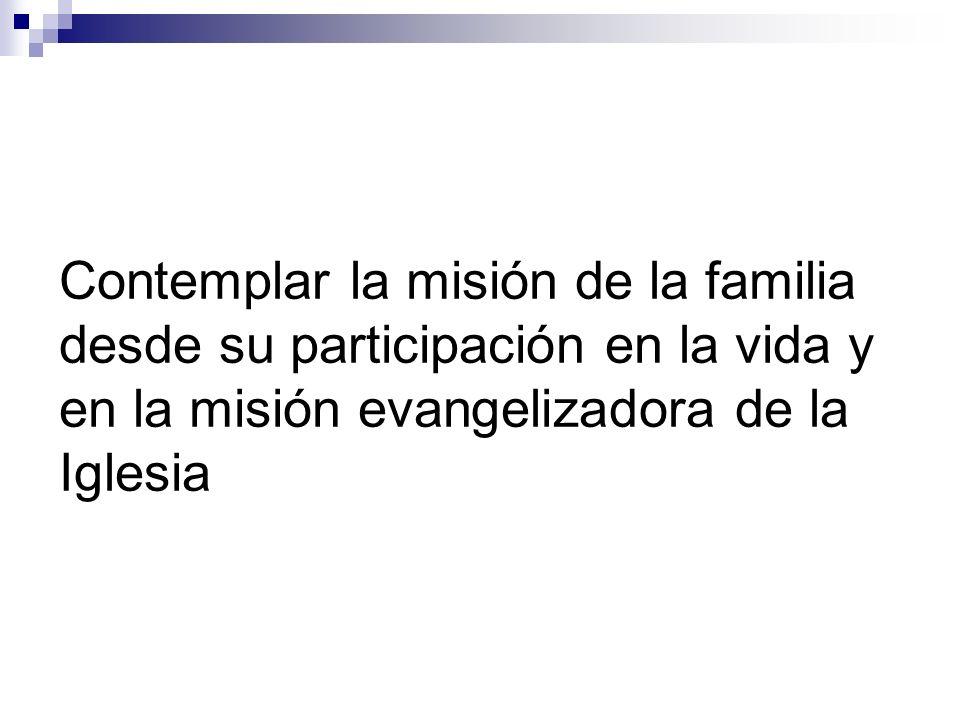 Contemplar la misión de la familia desde su participación en la vida y en la misión evangelizadora de la Iglesia