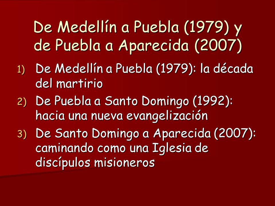 De Medellín a Puebla (1979) y de Puebla a Aparecida (2007) 1) D e Medellín a Puebla (1979): la década del martirio 2) D e Puebla a Santo Domingo (1992): hacia una nueva evangelización 3) D e Santo Domingo a Aparecida (2007): caminando como una Iglesia de discípulos misioneros