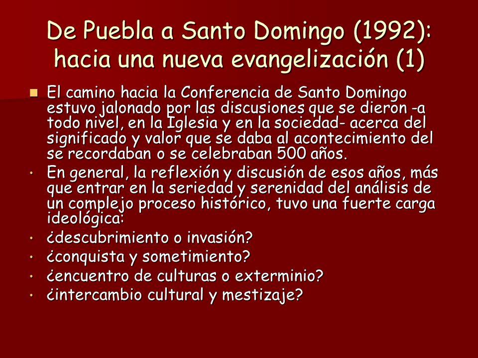 De Puebla a Santo Domingo (1992): hacia una nueva evangelización (1) El camino hacia la Conferencia de Santo Domingo estuvo jalonado por las discusion