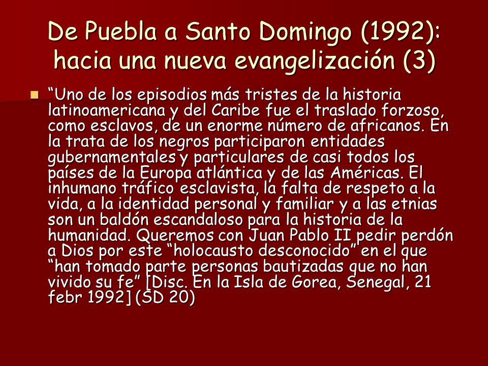 De Puebla a Santo Domingo (1992): hacia una nueva evangelización (3) Uno de los episodios más tristes de la historia latinoamericana y del Caribe fue el traslado forzoso, como esclavos, de un enorme número de africanos.