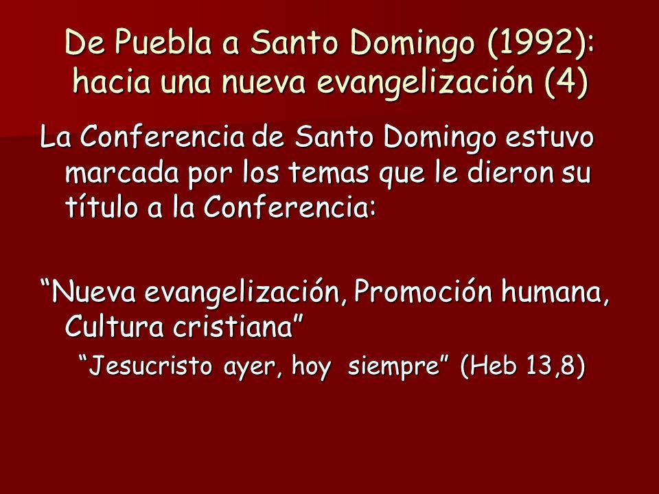 De Puebla a Santo Domingo (1992): hacia una nueva evangelización (4) La Conferencia de Santo Domingo estuvo marcada por los temas que le dieron su título a la Conferencia: Nueva evangelización, Promoción humana, Cultura cristiana Jesucristo ayer, hoy siempre (Heb 13,8) Jesucristo ayer, hoy siempre (Heb 13,8)