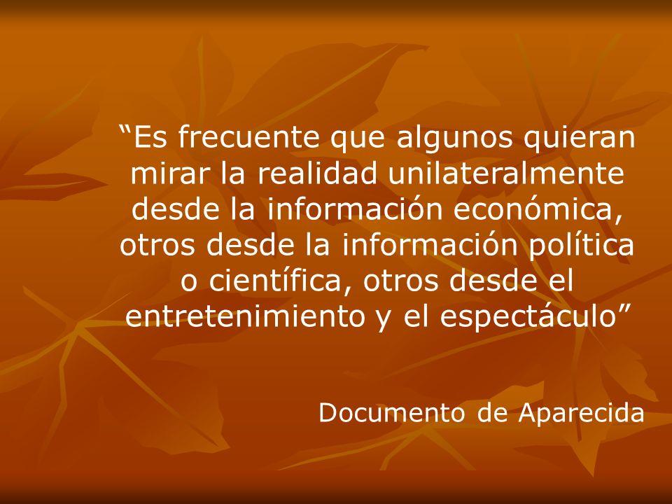Es frecuente que algunos quieran mirar la realidad unilateralmente desde la información económica, otros desde la información política o científica, o