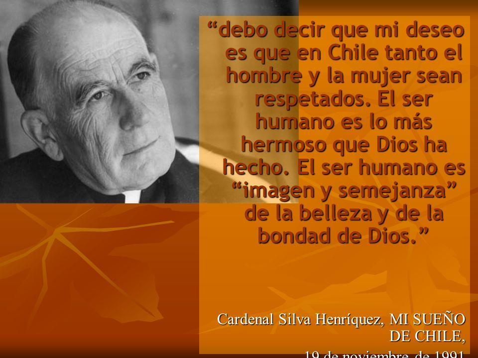 debo decir que mi deseo es que en Chile tanto el hombre y la mujer sean respetados. El ser humano es lo más hermoso que Dios ha hecho. El ser humano e