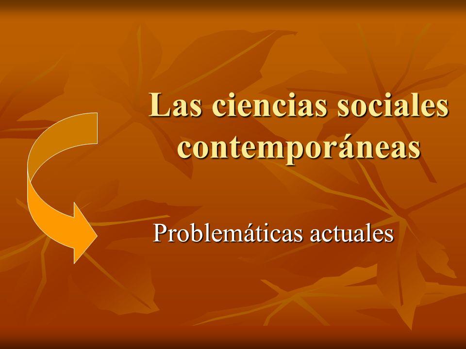 Las ciencias sociales contemporáneas Problemáticas actuales