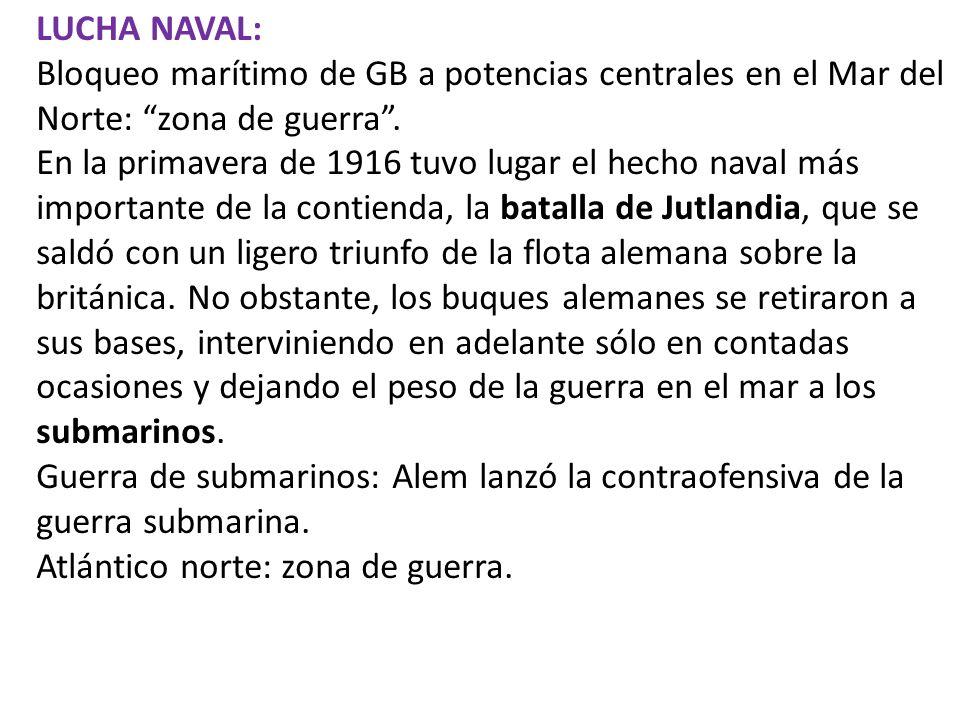 LUCHA NAVAL: Bloqueo marítimo de GB a potencias centrales en el Mar del Norte: zona de guerra. En la primavera de 1916 tuvo lugar el hecho naval más i