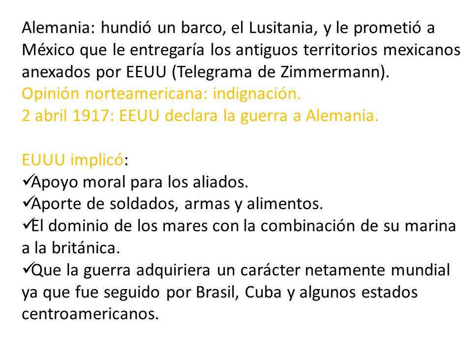 Alemania: hundió un barco, el Lusitania, y le prometió a México que le entregaría los antiguos territorios mexicanos anexados por EEUU (Telegrama de Z
