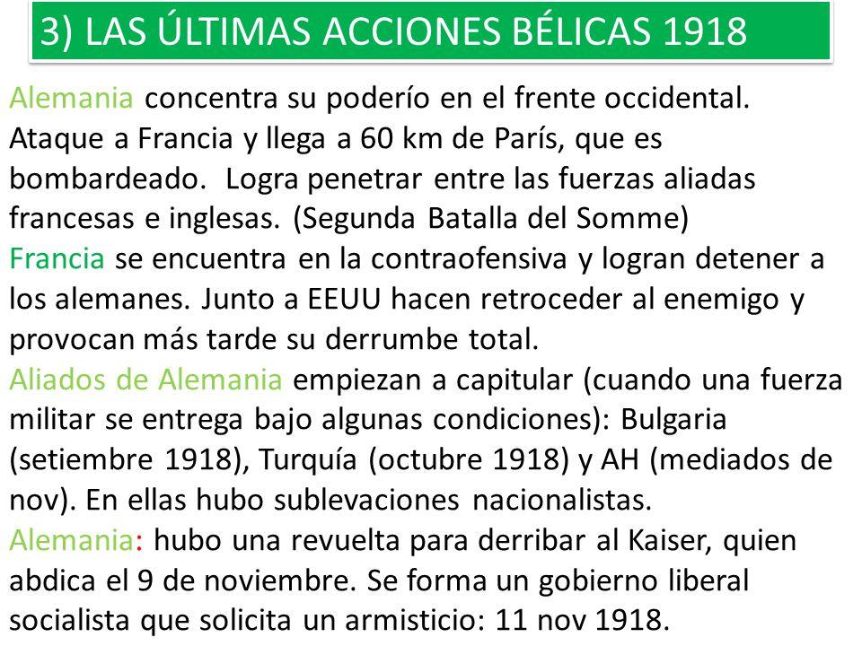 3) LAS ÚLTIMAS ACCIONES BÉLICAS 1918 Alemania concentra su poderío en el frente occidental. Ataque a Francia y llega a 60 km de París, que es bombarde