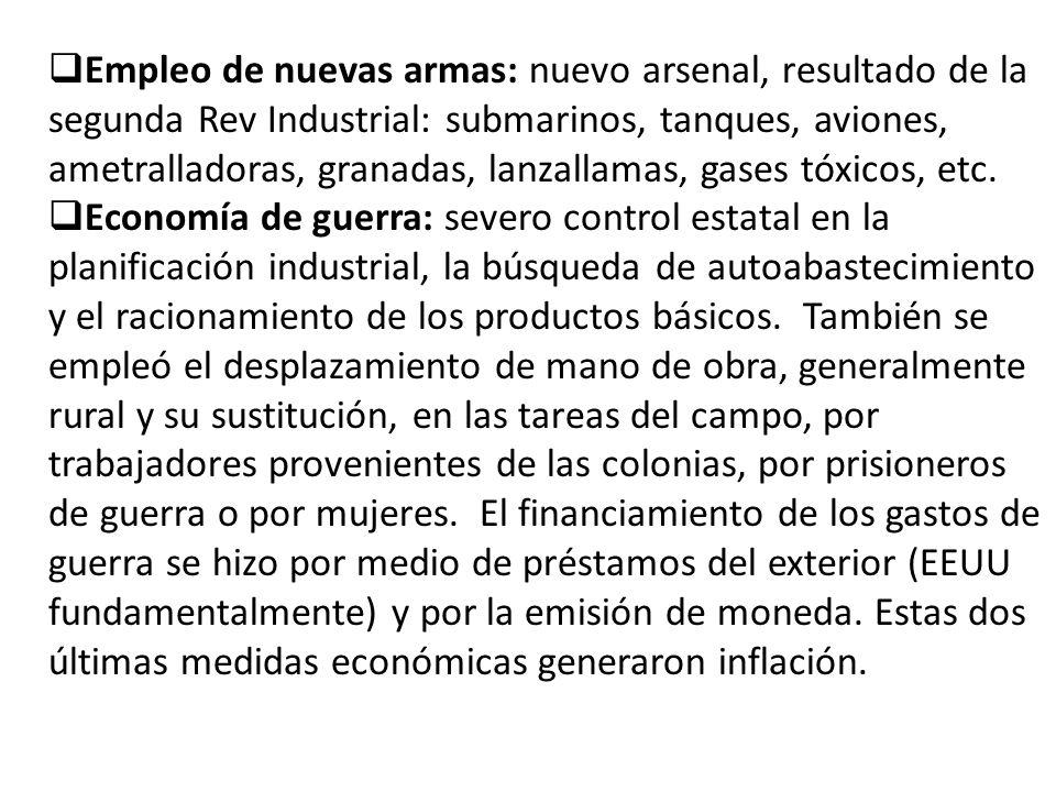 Empleo de nuevas armas: nuevo arsenal, resultado de la segunda Rev Industrial: submarinos, tanques, aviones, ametralladoras, granadas, lanzallamas, ga