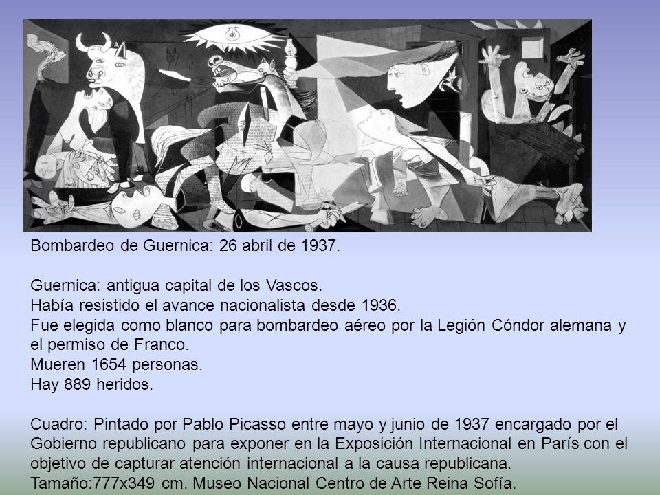 Bombardeo de Guernica: 26 abril de 1937. Guernica: antigua capital de los Vascos. Había resistido el avance nacionalista desde 1936. Fue elegida como