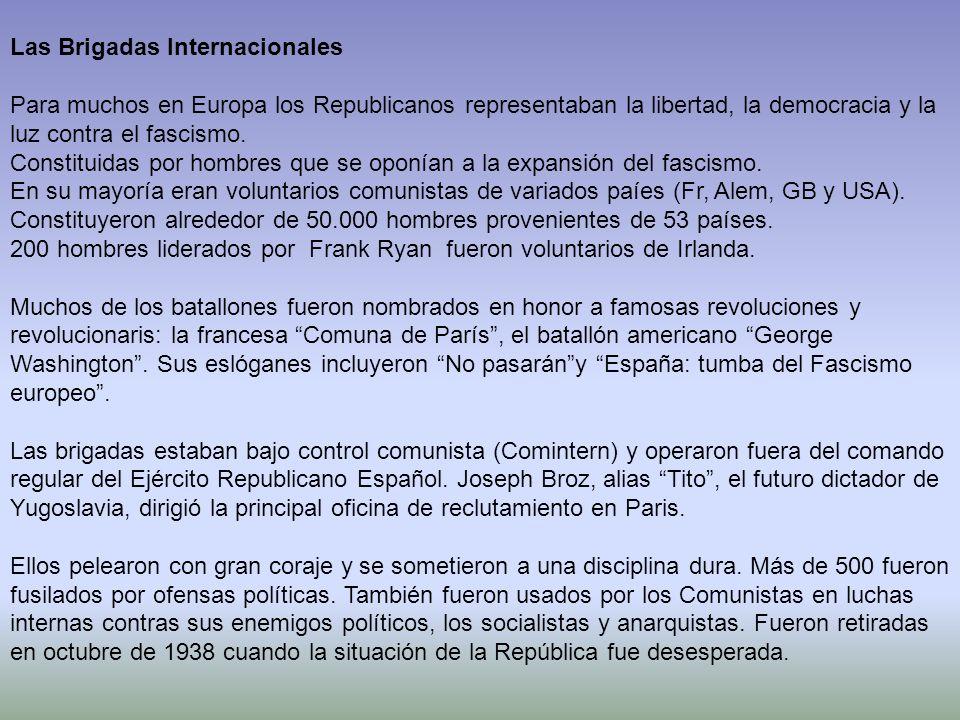 Las Brigadas Internacionales Para muchos en Europa los Republicanos representaban la libertad, la democracia y la luz contra el fascismo. Constituidas