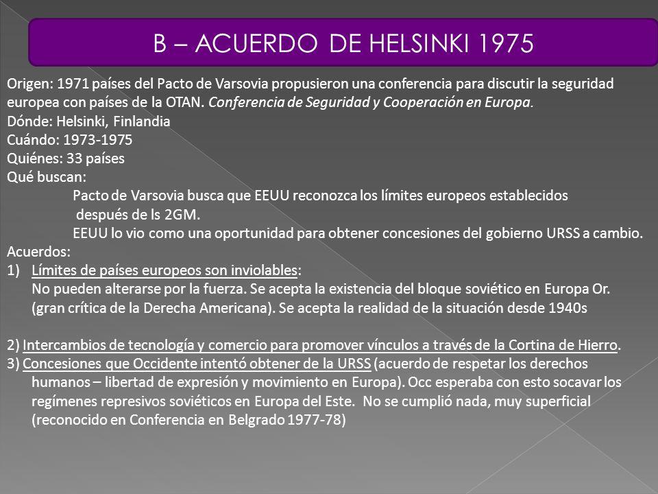 B – ACUERDO DE HELSINKI 1975 Origen: 1971 países del Pacto de Varsovia propusieron una conferencia para discutir la seguridad europea con países de la