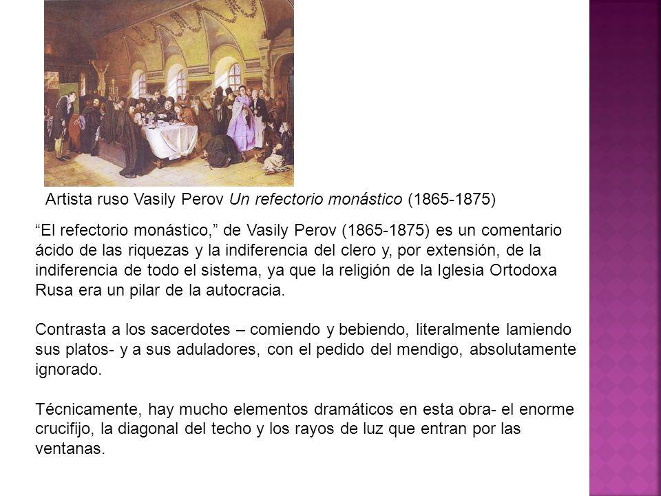 El refectorio monástico, de Vasily Perov (1865-1875) es un comentario ácido de las riquezas y la indiferencia del clero y, por extensión, de la indife