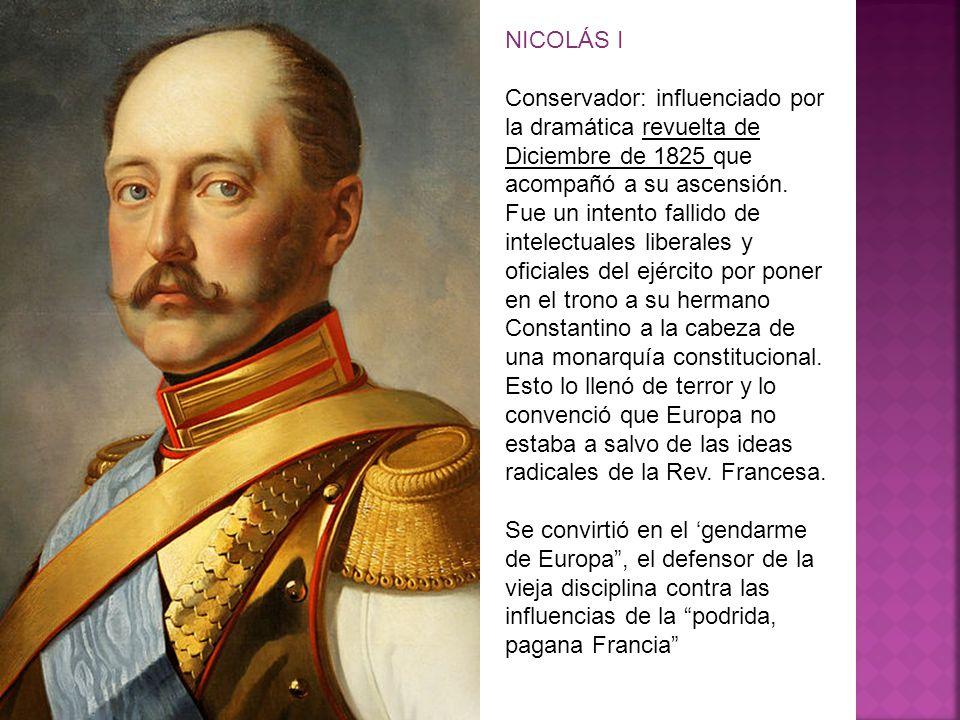 NICOLÁS I Conservador: influenciado por la dramática revuelta de Diciembre de 1825 que acompañó a su ascensión. Fue un intento fallido de intelectuale