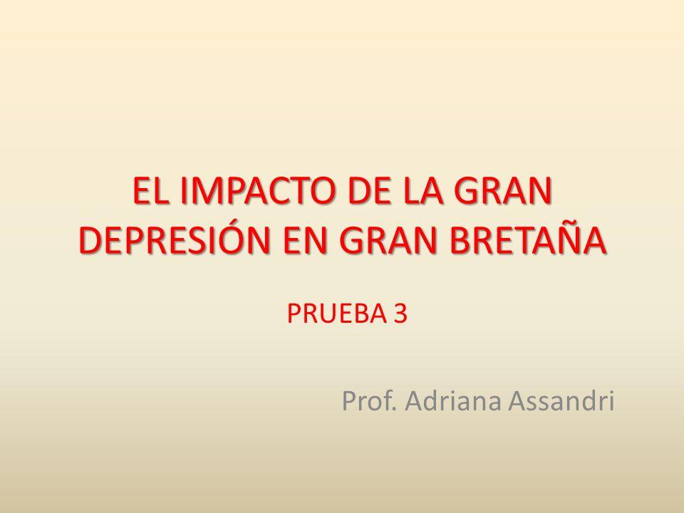 EL IMPACTO DE LA GRAN DEPRESIÓN EN GRAN BRETAÑA PRUEBA 3 Prof. Adriana Assandri