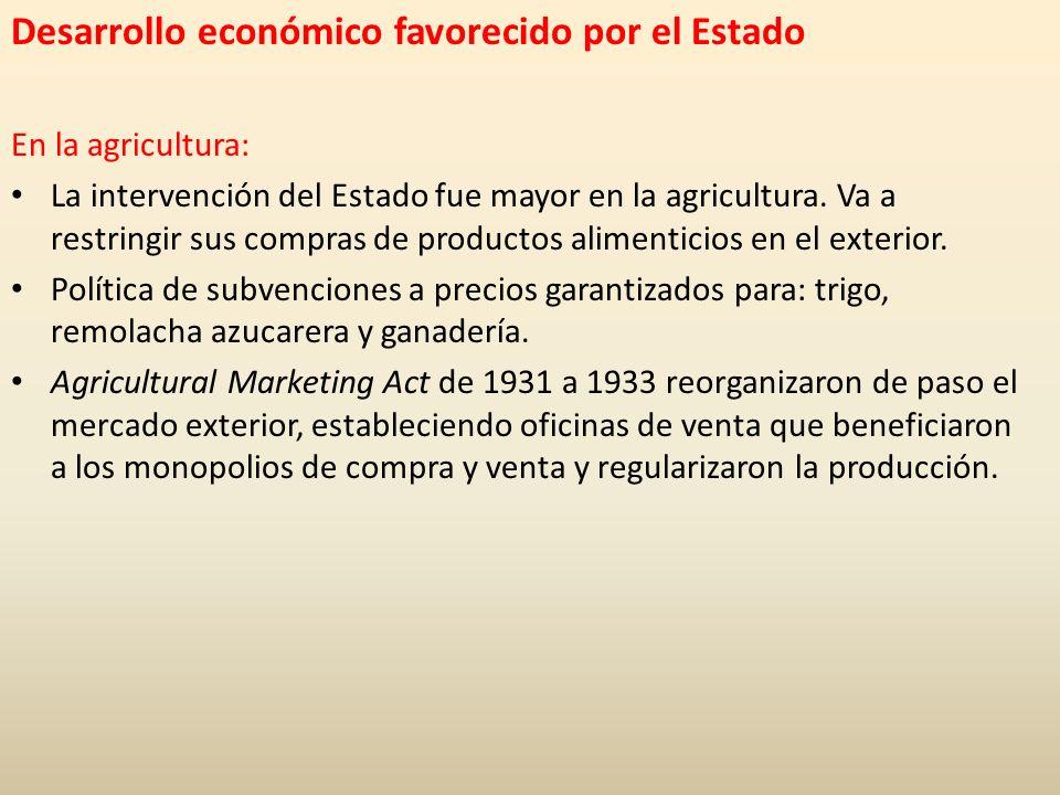 Desarrollo económico favorecido por el Estado En la agricultura: La intervención del Estado fue mayor en la agricultura. Va a restringir sus compras d