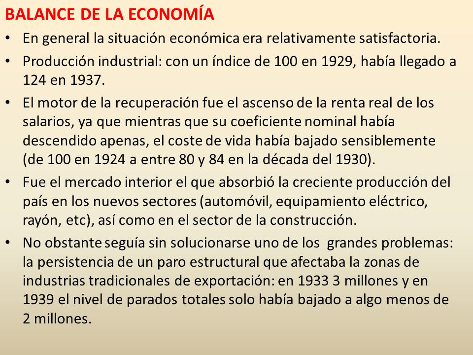 BALANCE DE LA ECONOMÍA En general la situación económica era relativamente satisfactoria. Producción industrial: con un índice de 100 en 1929, había l