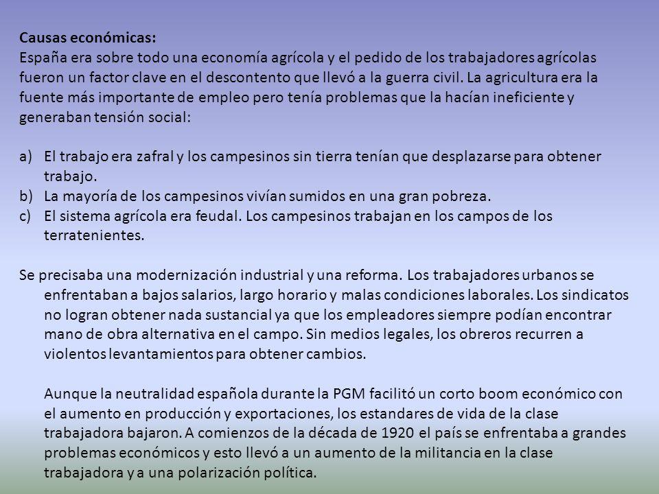 Causas económicas: España era sobre todo una economía agrícola y el pedido de los trabajadores agrícolas fueron un factor clave en el descontento que