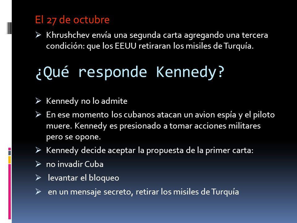 ¿Qué medidas toma? El 26 de octubre: Krushchev envía una primer carta a Kennedy afirmando que 1. Los misiles eran defensivos 2. La URSS retiraría los