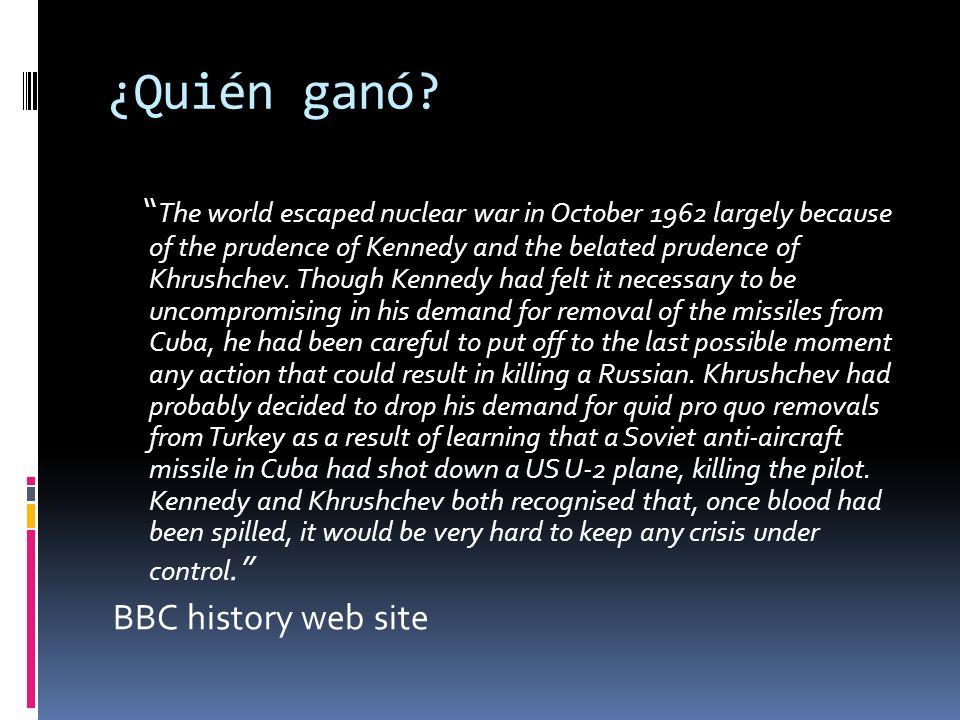 Para Krushchev fue un triunfo para Krushchev porque logró que EEUU prometiera no invadir Cuba logró que se removieran los misiles de Turquía pero Fue