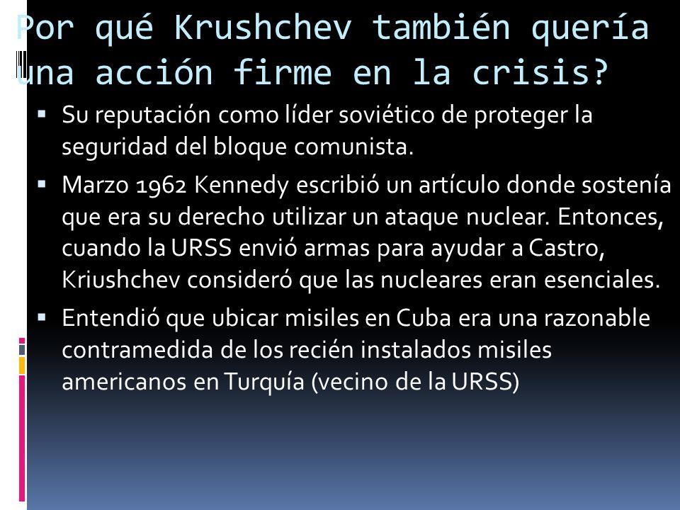 Por qué Kennedy quería una acción firme contra el comunismo? Geografía: Cuba está en el patio trasero de EEUU. Misiles podrían llegar a ciudades impor