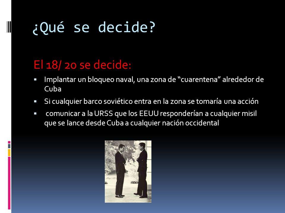 ¿Qué discuten? Un ataque nuclear Un bombardeo y ataque convencional a Cuba Un bloqueo naval (propuesto por Robert Kennedy y MacNamarra Secretario de D