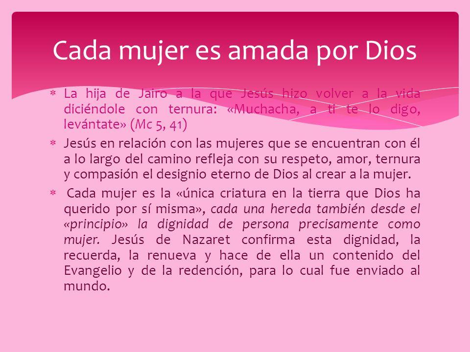 La hija de Jairo a la que Jesús hizo volver a la vida diciéndole con ternura: «Muchacha, a ti te lo digo, levántate» (Mc 5, 41) Jesús en relación con