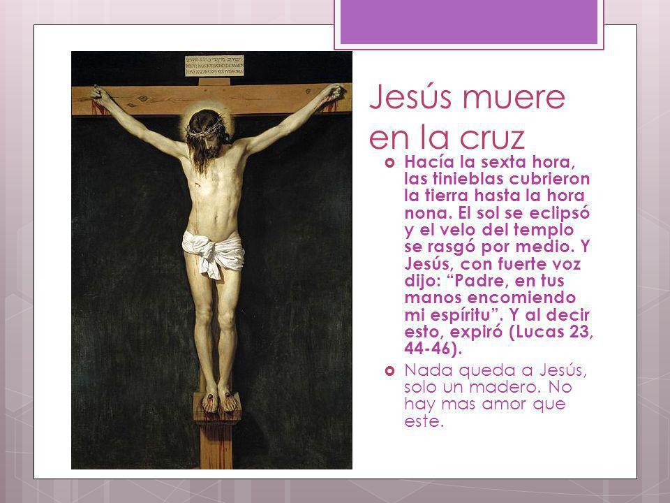 Jesús muere en la cruz Hacía la sexta hora, las tinieblas cubrieron la tierra hasta la hora nona. El sol se eclipsó y el velo del templo se rasgó por