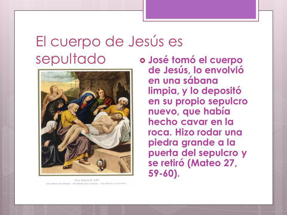 El cuerpo de Jesús es sepultado José tomó el cuerpo de Jesús, lo envolvió en una sábana limpia, y lo depositó en su propio sepulcro nuevo, que había h