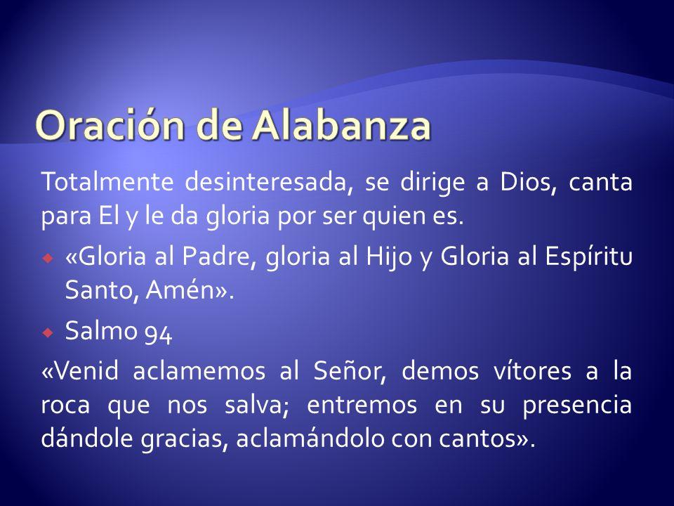 Totalmente desinteresada, se dirige a Dios, canta para El y le da gloria por ser quien es. «Gloria al Padre, gloria al Hijo y Gloria al Espíritu Santo