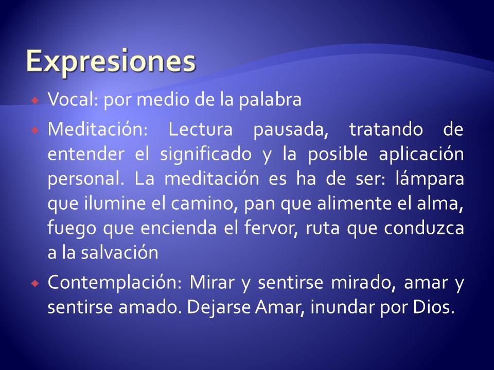 Vocal: por medio de la palabra Meditación: Lectura pausada, tratando de entender el significado y la posible aplicación personal. La meditación es ha