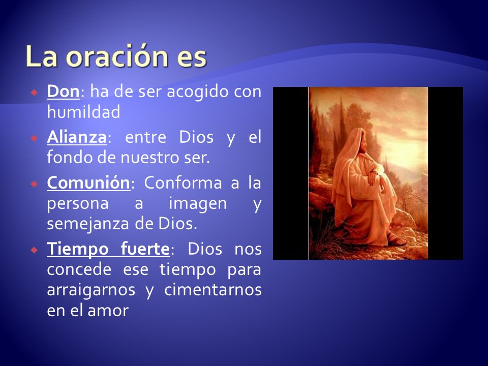 Don: ha de ser acogido con humildad Alianza: entre Dios y el fondo de nuestro ser. Comunión: Conforma a la persona a imagen y semejanza de Dios. Tiemp