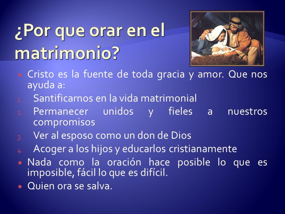 Cristo es la fuente de toda gracia y amor. Que nos ayuda a: 1. Santificarnos en la vida matrimonial 2. Permanecer unidos y fieles a nuestros compromis