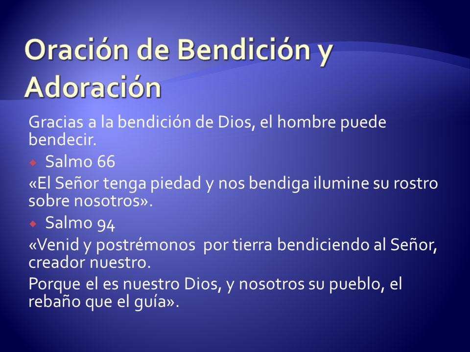 Gracias a la bendición de Dios, el hombre puede bendecir. Salmo 66 «El Señor tenga piedad y nos bendiga ilumine su rostro sobre nosotros». Salmo 94 «V