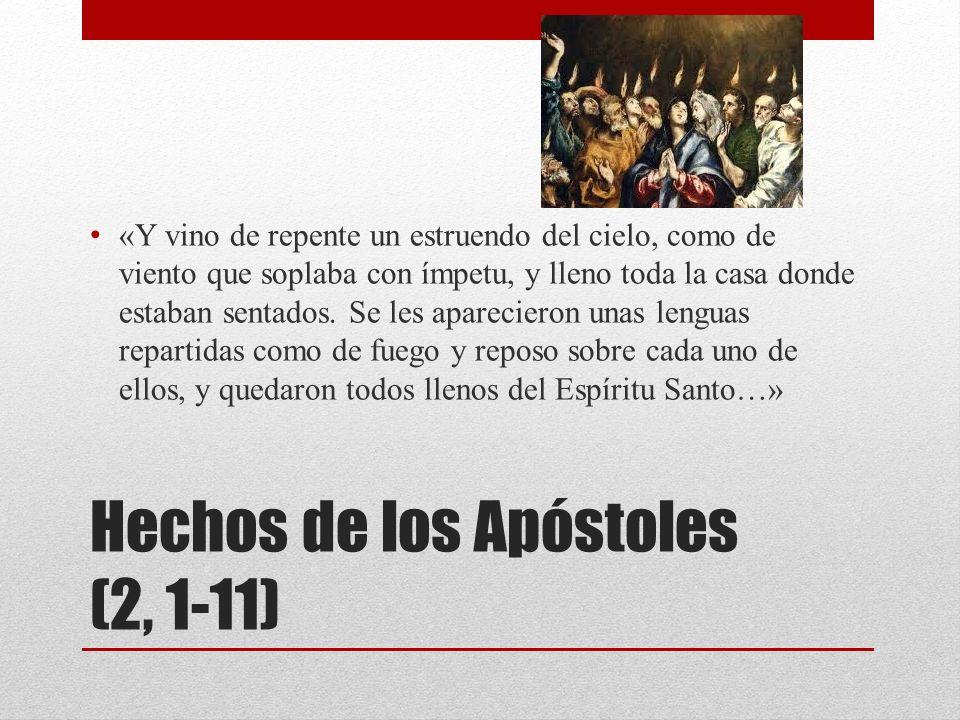 Hechos de los Apóstoles (2, 1-11) «Y vino de repente un estruendo del cielo, como de viento que soplaba con ímpetu, y lleno toda la casa donde estaban
