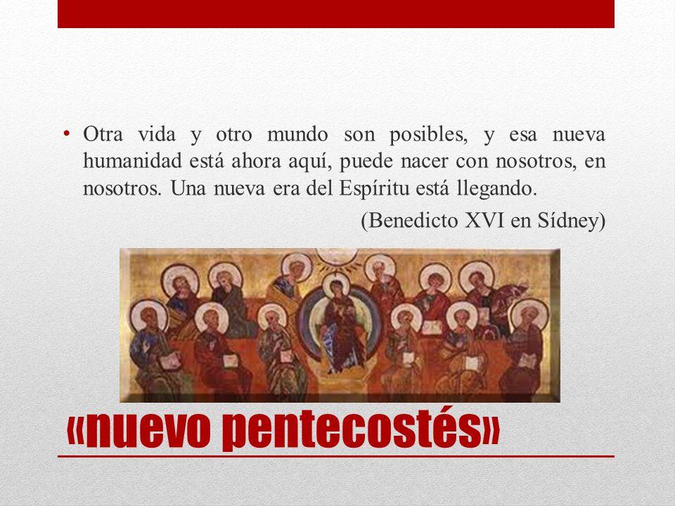 «nuevo pentecostés» Otra vida y otro mundo son posibles, y esa nueva humanidad está ahora aquí, puede nacer con nosotros, en nosotros. Una nueva era d